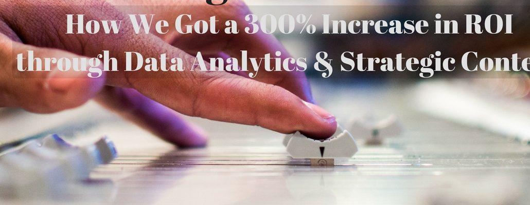 How We got 300% ROI Through Data & Content